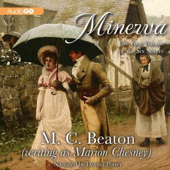 Six Sisters, Book One- Minerva: A Regency Romance, M. C. Beaton