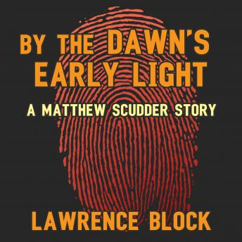 By the Dawn's Early Light: A Matthew Scudder Story, Lawrence Block