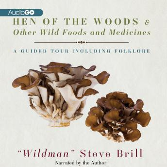 Hen of the Woods & Other Wild Foods and Medicines: A Guided Tour Including Folklore, Steven Brill