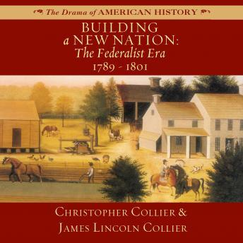 Building a New Nation: The Federalist Era, 1789–1801, Christopher Collier, James Lincoln Collier
