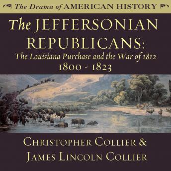 Jeffersonian Republicans: The Louisiana Purchase and the War of 1812; 1800–1823, Christopher Collier, James Lincoln Collier