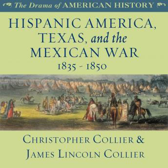 Hispanic America, Texas, and the Mexican War: 1835–1850, Christopher Collier