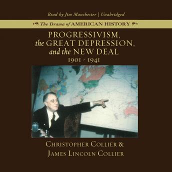 Progressivism, the Great Depression, and the New Deal: 1901–1941, Christopher Collier, James Lincoln Collier