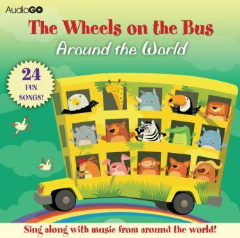Wheels on the Bus Around the World: Favorite Preschool Songs From Around the World, AudioGo