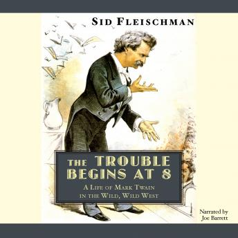 Trouble Begins at 8: A Life of Mark Twain in the Wild, Wild West, Sid Fleischman