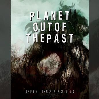 Planet out of the Past, James Lincoln Collier
