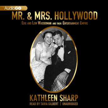 Mr. & Mrs. Hollywood: Edie and Lew Wasserman and Their Entertainment Empire, Kathleen Sharp