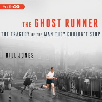 Ghost Runner: The Tragedy of the Man They Couldn't Stop, Bill Jones