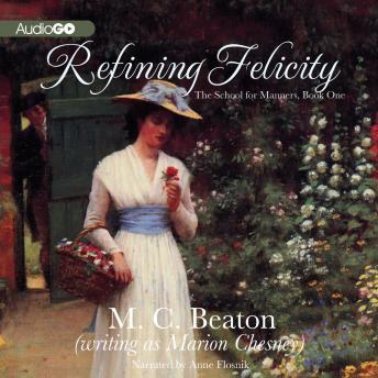 School for Manners, Book One: Refining Felicity: A Regency Romance, M. C. Beaton