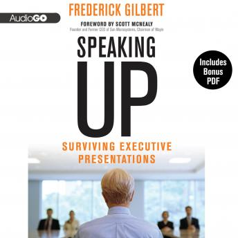 Speaking Up: Surviving Executive Presentations, Frederick Gilbert