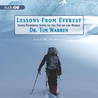 Lessons from Everest: Seven Powerful Steps to the Top of the World, Dr. Tim Warren