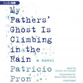 My Father's Ghost Is Climbing in the Rain, Patricio Pron