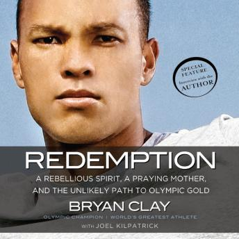 Redemption: A Rebellious Spirit, a Praying Mother, and the Unlikely Path to Olympic Gold, Joel Kilpatrick, Bryan Clay