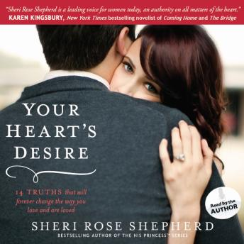 Your Heart's Desire: 14 Truths That Will Forever Change the Way You Love and Are Loved, Sheri Rose Shepherd