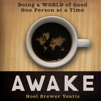 Awake: Doing a World of Good One Person at a Time, Noel Brewer Yeatts