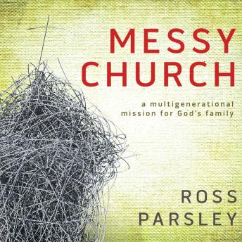 Messy Church: A Multigenerational Mission for God's Family, Ross Parsley