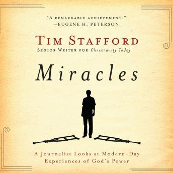 Miracles: A Journalist Looks at Modern Day Experiences of God's Power, Tim Stafford