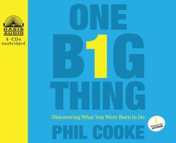 One Big Thing: Discovering What You Were Born To Do, Phil Cooke