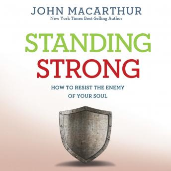 Standing Strong: How to Resist the Enemy of Your Soul, John MacArthur