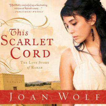 This Scarlet Cord: The Love Story of Rahab, Joan Wolf