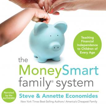 MoneySmart Family System: Teaching Financial Independence to Children of Every Age, Annette Economides, Steve Economides