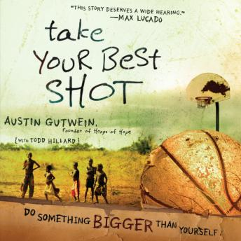 Download Take Your Best Shot: Do Something Bigger Than Yourself by Austin Gutwein, Todd Hillard