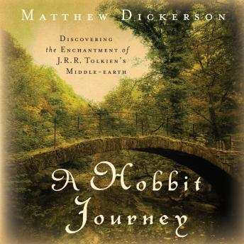 Hobbit Journey: Discovering the Enchantment of J. R. R. Tolkien's Middle-earth, Matthew Dickerson