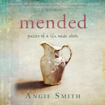 Mended: Pieces of a Life Made Whole, Angie Smith