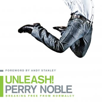 Unleash! Breaking Free from Normalcy, Perry Noble