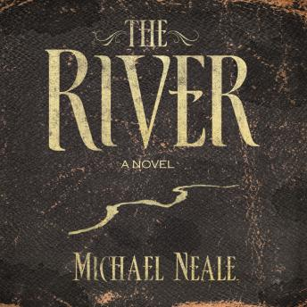 The River: A Novel, Michael Neale