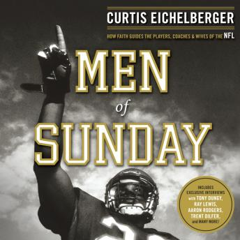 Men of Sunday: How Faith Guides the Players, Coaches, and Wives of the NFL, Curtis Eichelberger