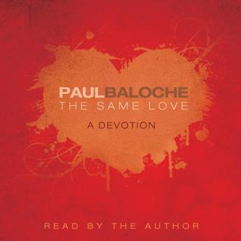 Same Love: A Devotion, Paul Baloche
