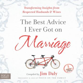 Best Advice I Ever Got on Marriage: Transforming Insights from Respected Husbands & Wives, Jim Daly