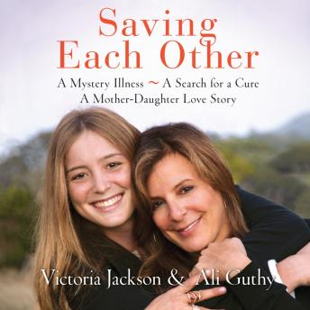 Saving Each Other: A Mother-Daughter Love Story, Ali Guthy, Victoria Jackson