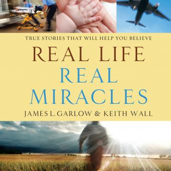 Real Life, Real Miracles: True Stories That Will Help You Believe, Keith Wall, James L. Garlow