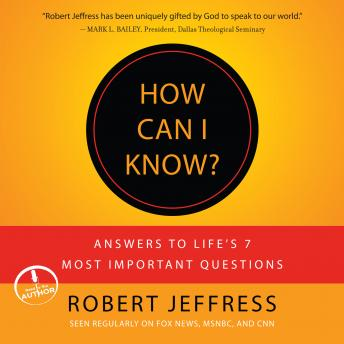 How Can I Know?: Answers to Life's 7 Most Important Questions, Robert Jeffress