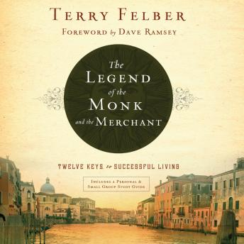Legend of the Monk and the Merchant: Twelve Keys to Successful Living, Terry Felber