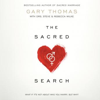 Sacred Search: What If It's Not about Who You Marry, But Why?, Gary Thomas