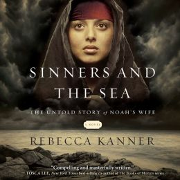 Sinners and the Sea: The Untold Story of Noah's Wife, Rebecca Kanner