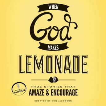When God Makes Lemonade: True Stories That Amaze and Encourage, Don Jacobson