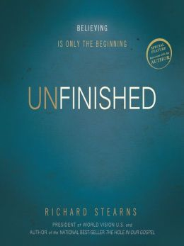 Unfinished: Believing Is Only the Beginning, Richard Stearns