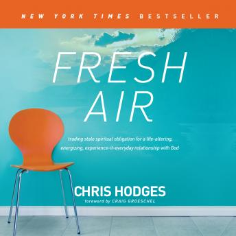 Fresh Air: Trading Stale Spiritual Obligation for a Life-Altering, Energizing, Experience-It-Everyday Relationship with God, Chris Hodges