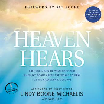 Heaven Hears: The True Story of What Happened When Pat Boone Asked the World to Pray for His Grandson's Survival, Lindy Boone Michaelis, Susy Flory
