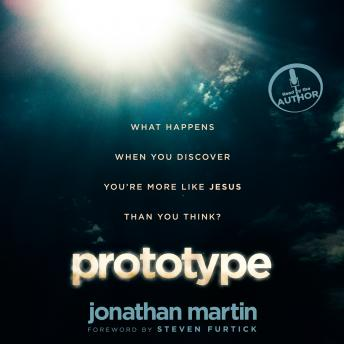 Prototype: What Happens When You Discover You're More Like Jesus Than You Think?, Jonathan Martin