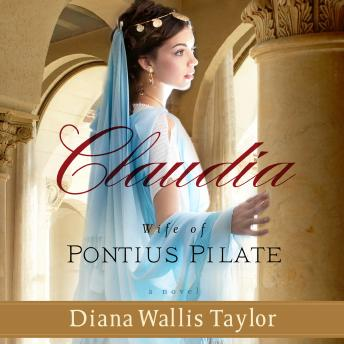 Claudia, Wife of Pontius Pilate: A Novel, Diana Wallis Taylor
