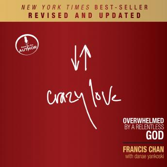 Crazy Love, Revised and Updated: Overwhelmed by a Relentless God, Audio book by Francis Chan