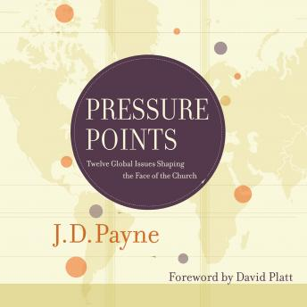 Pressure Points: Twelve Global Issues Shaping the Face of the Church, J. D. Payne