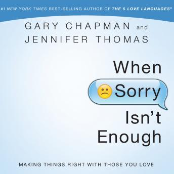 When Sorry Isn't Enough: Making Things Right with Those You Love