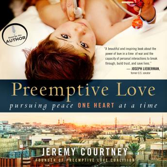 Preemptive Love: Pursuing Peace One Heart at a Time, Jeremy Courtney
