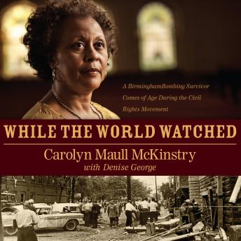 While the World Watched: A Birmingham Bombing Survivor Comes of Age during the Civil Rights Movement, Carolyn Maull McKinstry, Denise George